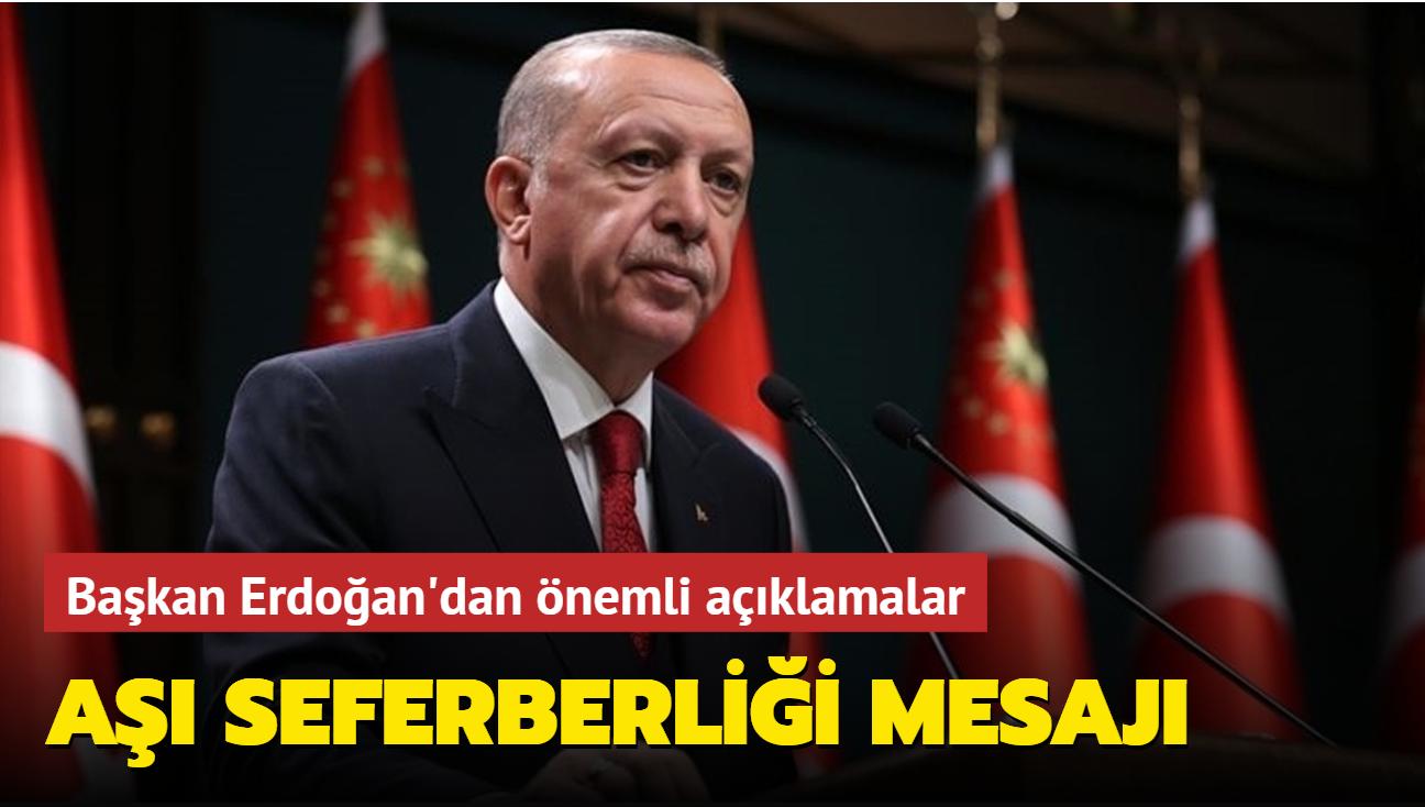 Başkan Erdoğan'dan önemli açıklamalar... Aşı seferberliği mesajı