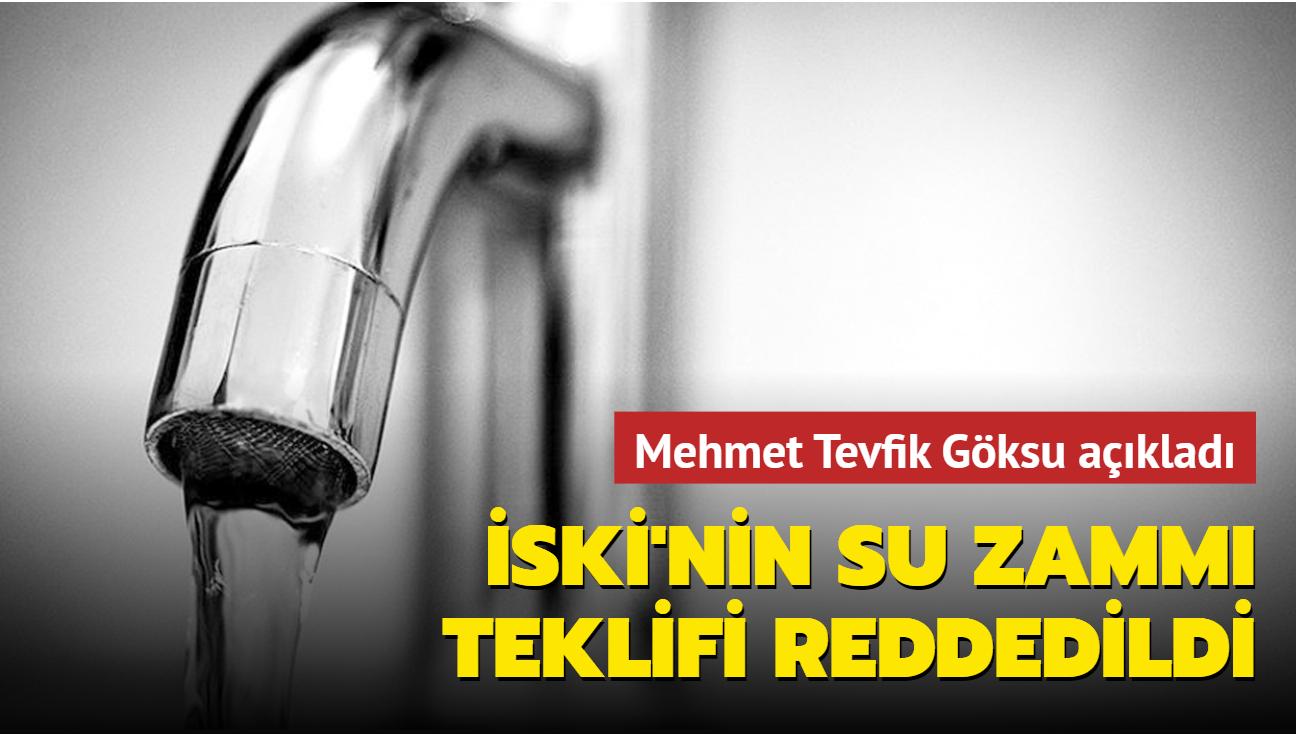 Mehmet Tevfik Göksu açıkladı... İSKİ'nin su zammı teklifi reddedildi