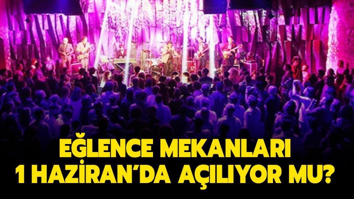 """Müzikli eğlence mekanları 1 Haziran'da açıldı mı"""" Eğlence mekanları son durum nedir"""""""