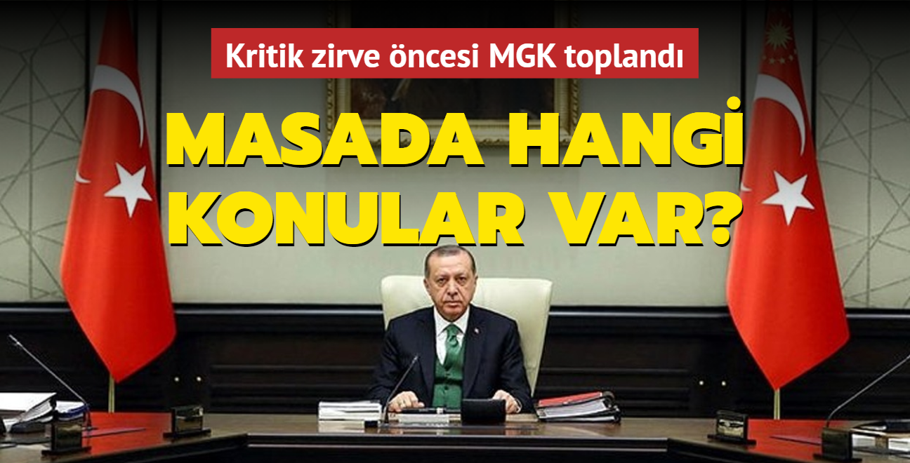 """Kritik NATO zirvesi öncesi MGK toplandı... Başkan Erdoğan başkanlığındaki toplantıda neler konuşulacak"""""""