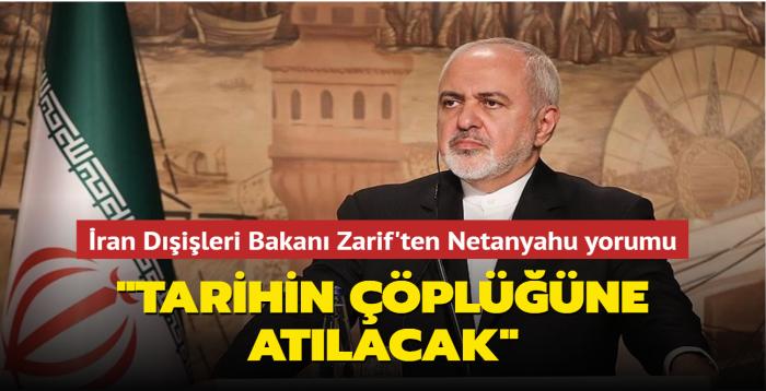 """İran Dışişleri Bakanı Zarif'ten Netanyahu yorumu: """"Tarihin çöplüğüne atılacak"""""""
