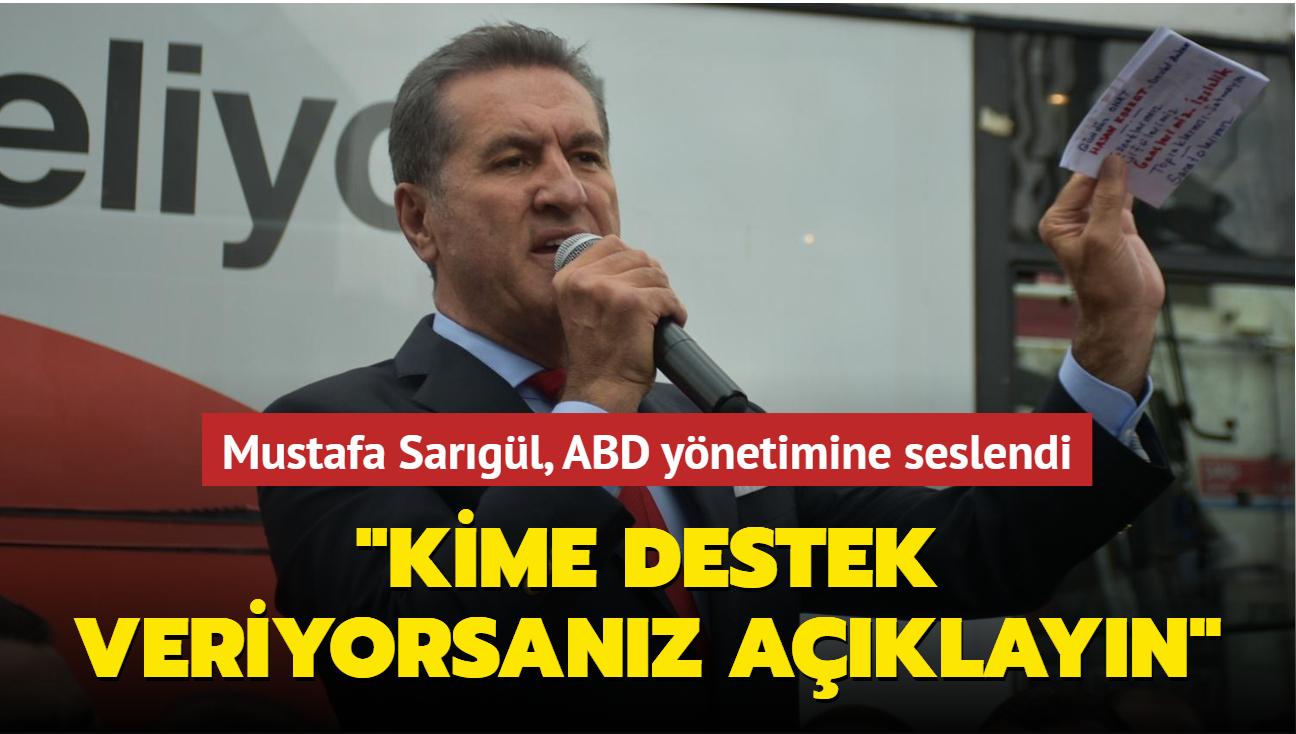 """Türkiye Değişim Partisi Genel Başkanı Mustafa Sarıgül ABD yönetimine seslendi: """"Kime destek veriyorsanız açıklayacaksınız"""""""