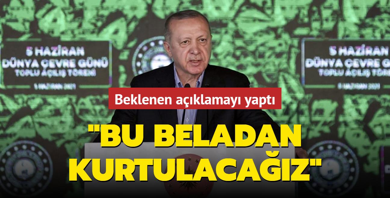 """Başkan Erdoğan beklenen açıklamayı yaptı: """"Bu beladan kurtulacağız"""""""