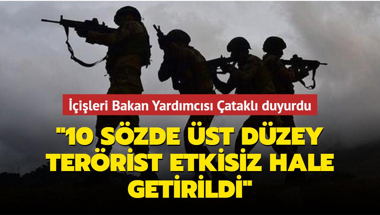 İçişleri Bakan Yardımcısı Çataklı duyurdu: 10 sözde üst düzey terörist etkisiz hale getirildi