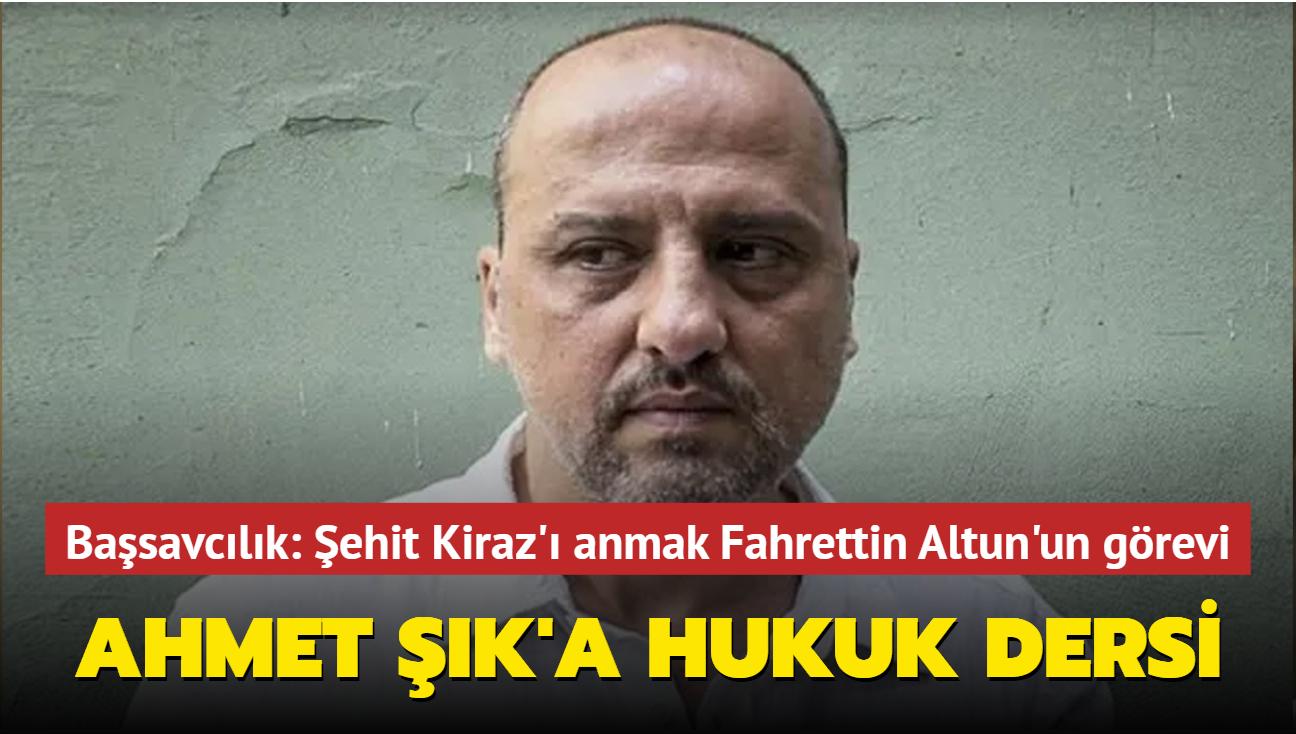 Ahmet Şık'a hukuk dersi... Başsavcılık: Şehit Kiraz'ı anmak Fahrettin Altun'un görevi