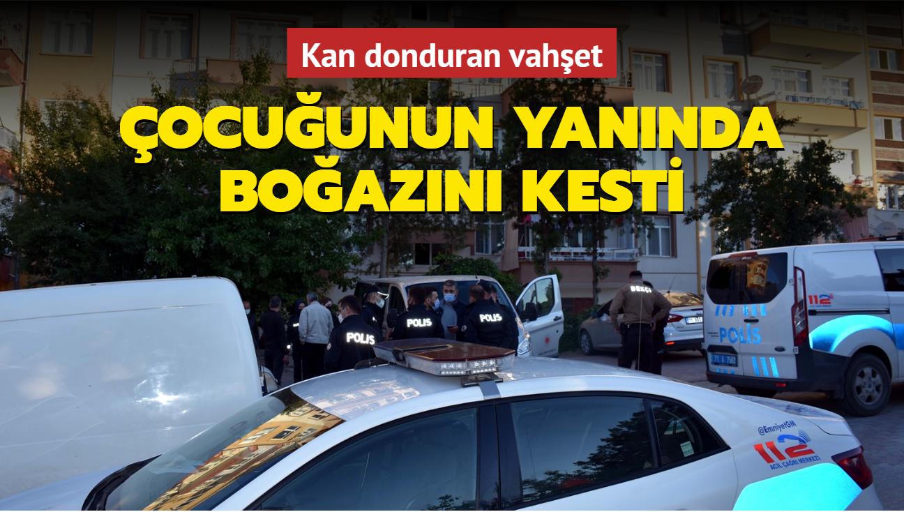 Kırıkkale'de çocuğunun yanında eşinin boğazını kesti