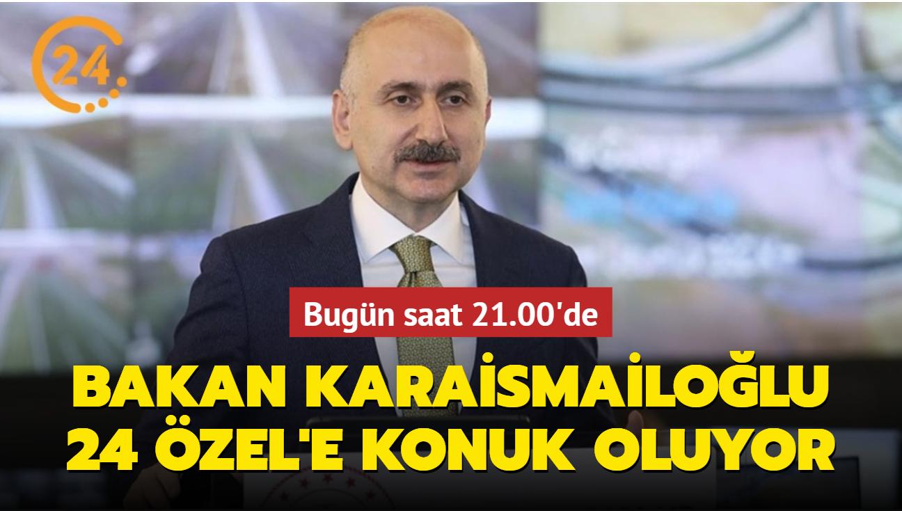 Ulaştırma ve Altyapı Bakanı Adil Karaismailoğlu, bugün saat 21.00'de 24 TV'de gündeme ilişkin soruları yanıtlayacak