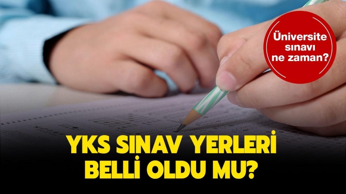 """YKS sınav yerleri belli oldu mu"""" 2021 üniversite sınavı ne zaman"""""""