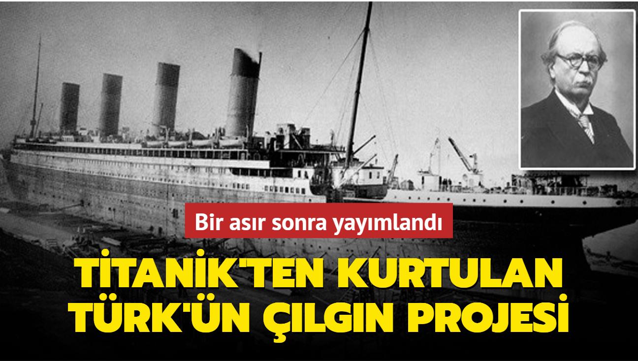 Titanik felaketinden kurtulan Türk doktordan çılgın proje: Bir asır sonra yayımlandı