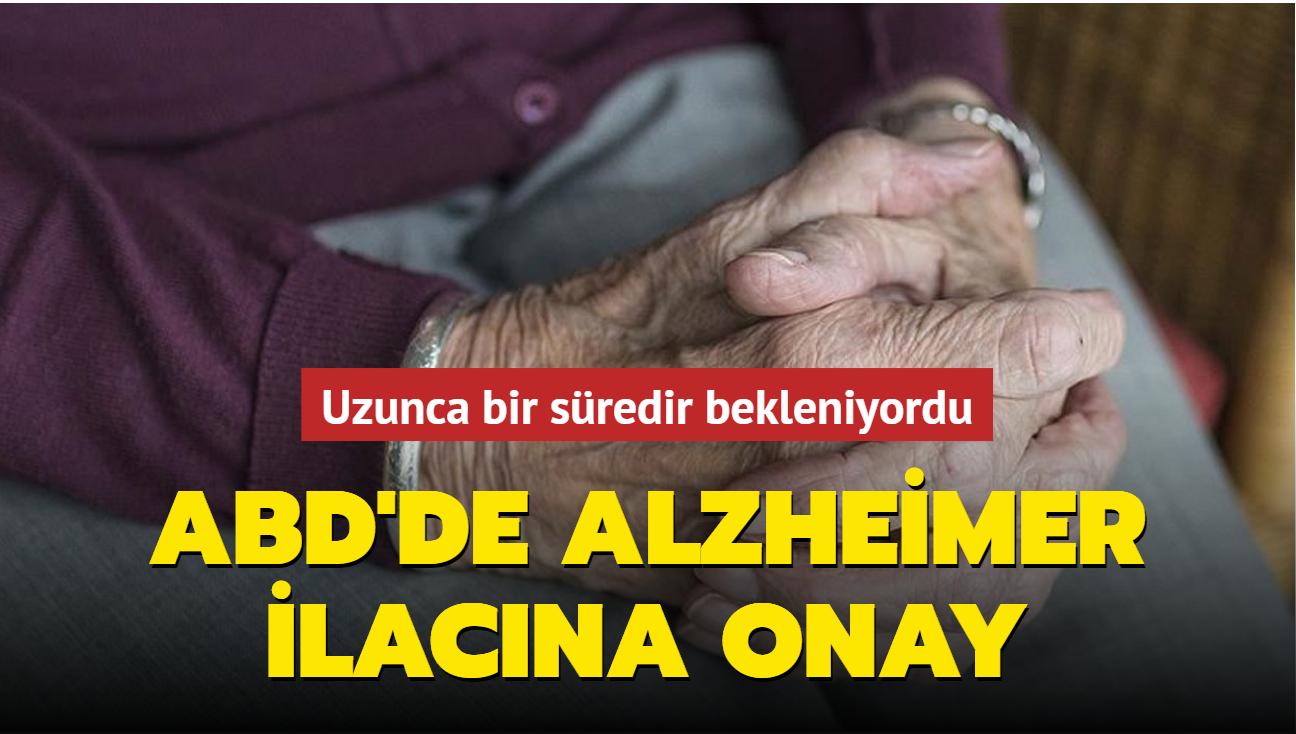 Uzunca bir süredir bekleniyordu... ABD'de Alzheimer ilacına onay