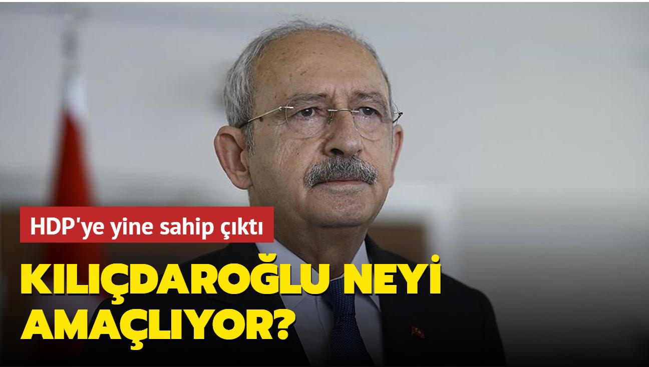 """HDP'ye yine sahip çıktı... Kılıçdaroğlu neyi amaçlıyor"""""""