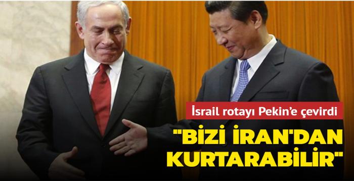 İsrail rotayı Pekin'e çevirdi: Bizi İran'dan kurtarabilir