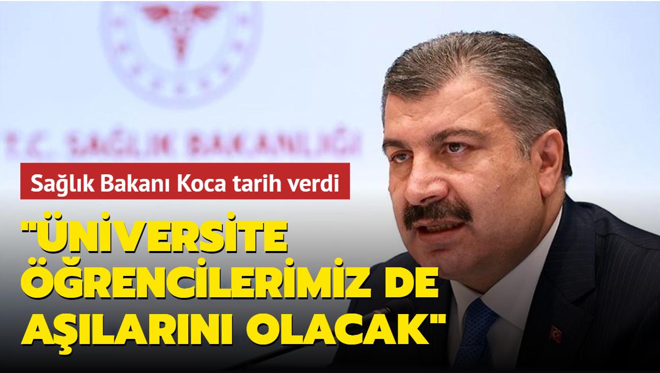 """Sağlık Bakanı Koca tarih verdi... """"Üniversite öğrencilerimiz de aşılarını olacak"""""""