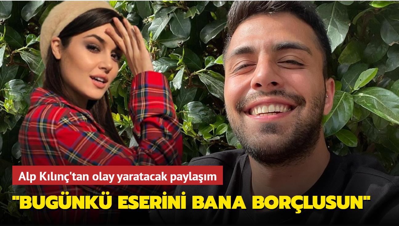 'Bazlama surat' davasını kaybeden Alp Kılınç'tan olay yaratacak Hande Erçel paylaşımı: Sadakam olsun