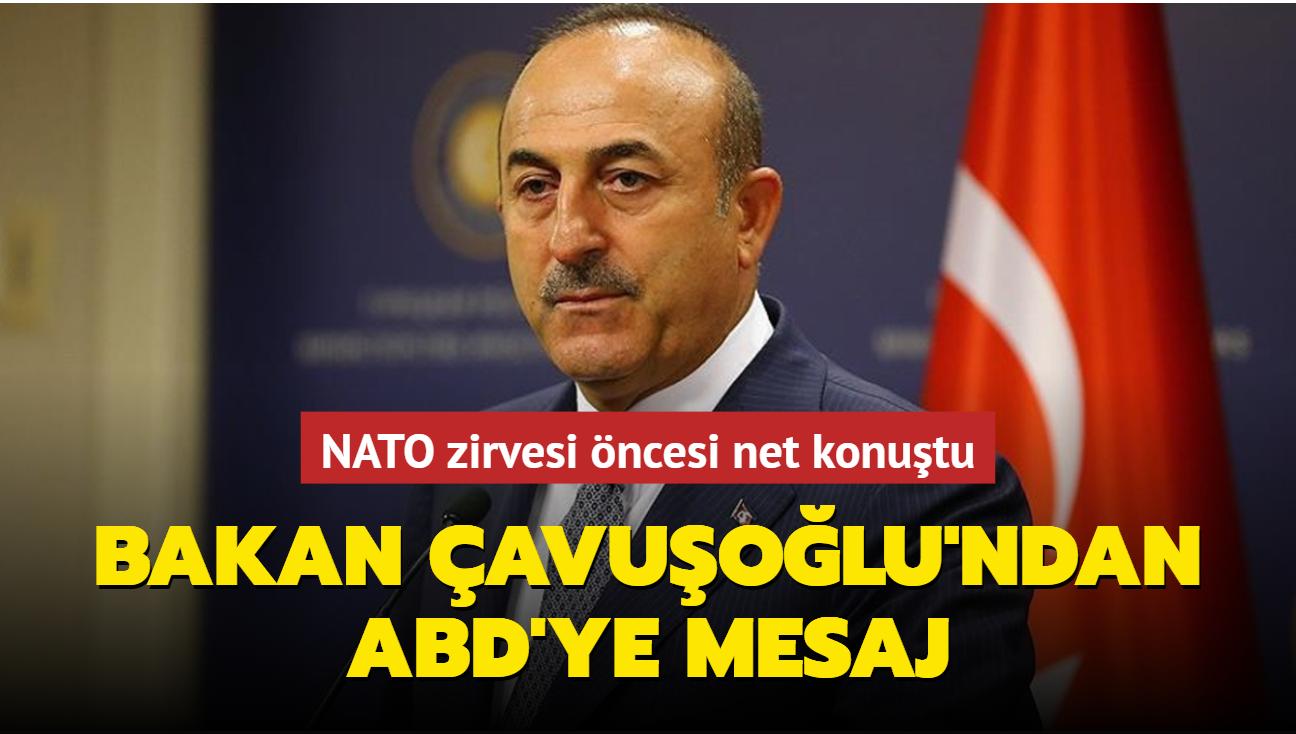 NATO zirvesi öncesi önemli açıklama... Bakan Çavuşoğlu'ndan ABD'ye mesaj
