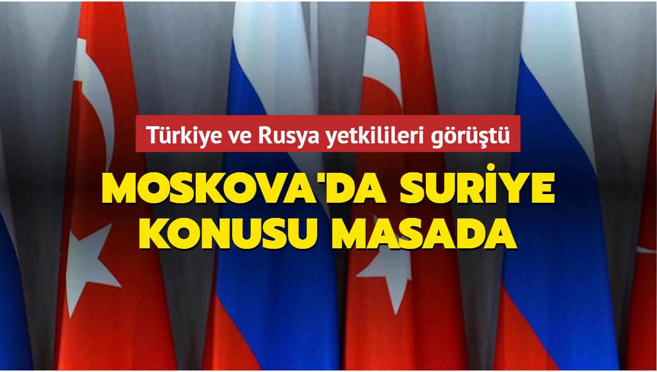 Türkiye ve Rusya yetkilileri görüştü... Moskova'da Suriye konusu masada