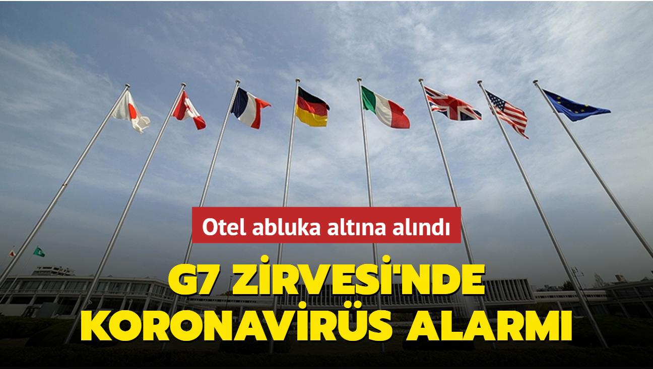 G7 Zirvesi'nde koronavirüs alarmı... Otel kapatıldı