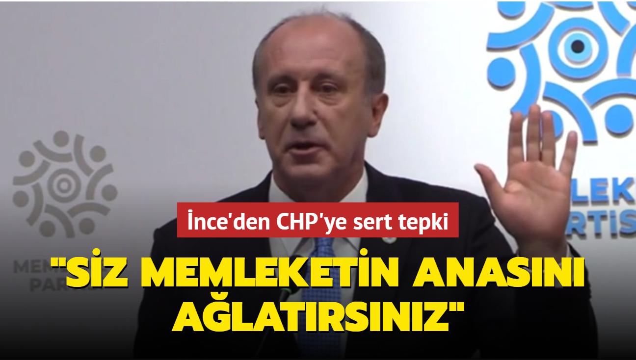 Muharrem İnce'den CHP'ye sert tepki: Siz memleketin anasını ağlatırsınız
