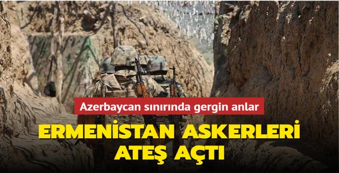 Azerbaycan sınırında gergin anlar... Ermenistan askerleri ateş açtı