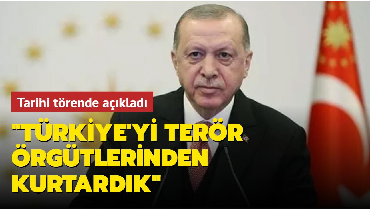 Başkan Erdoğan: Türkiye'yi terör örgütlerinden kurtardık