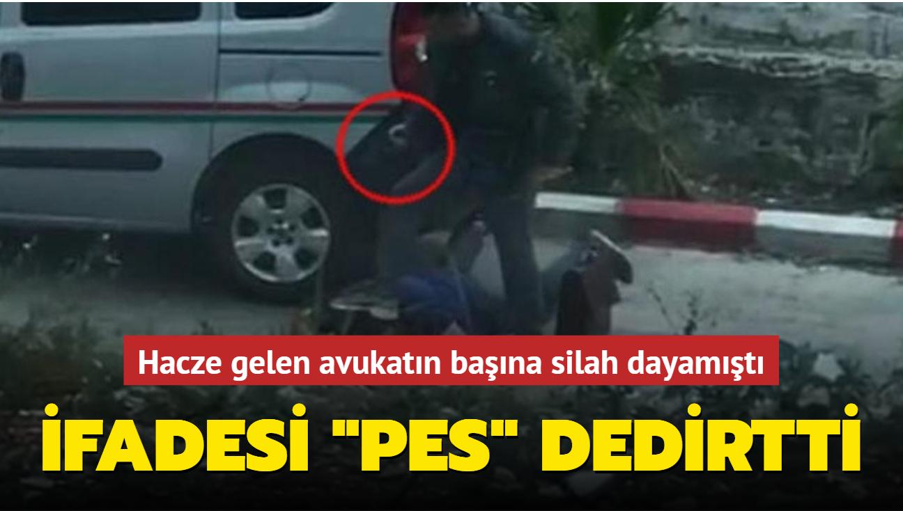 Hacze gelen avukatın başına silah dayamıştı: İfadesi pes dedirtti
