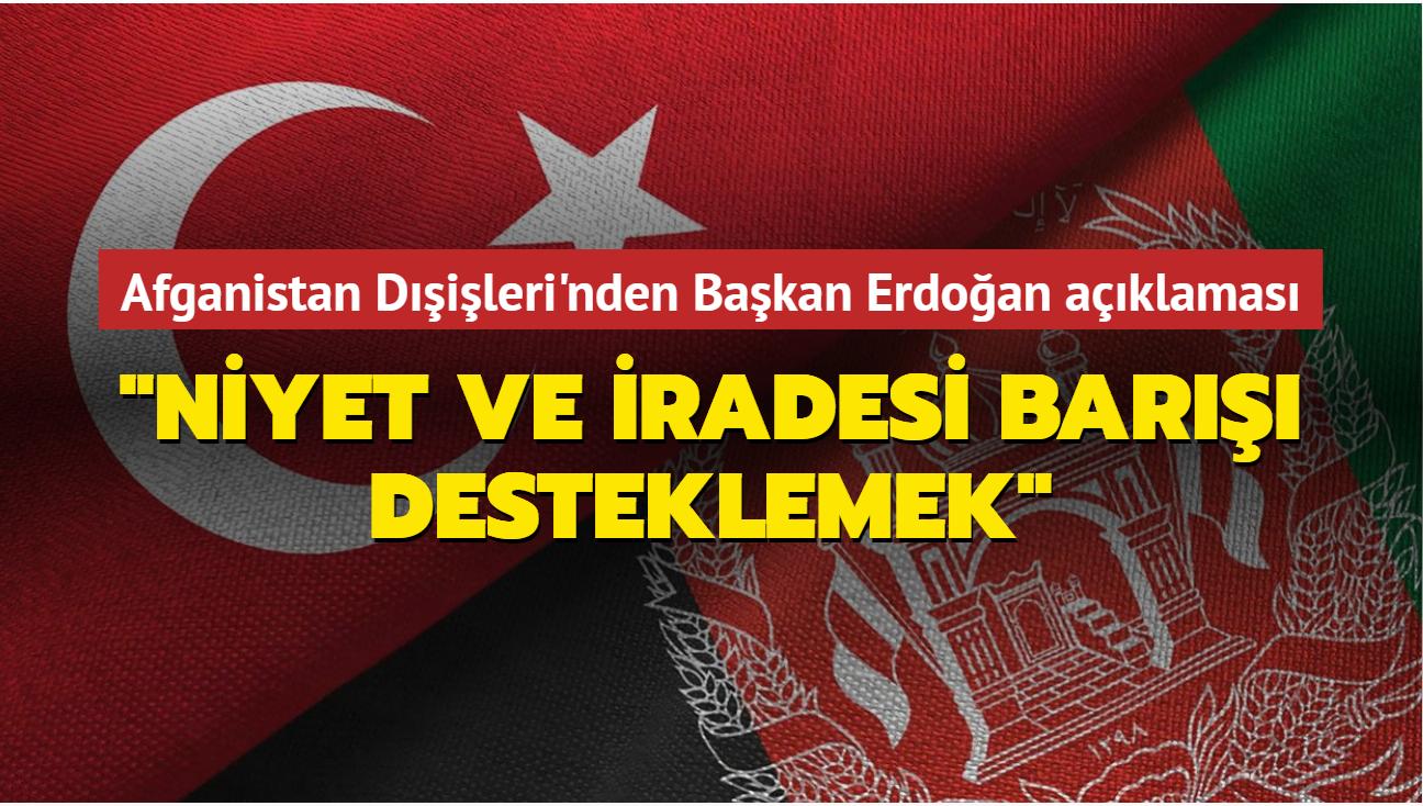 """Afganistan Dışişleri'nden Başkan Erdoğan açıklaması: """"Niyet ve iradesi barışı desteklemek"""""""