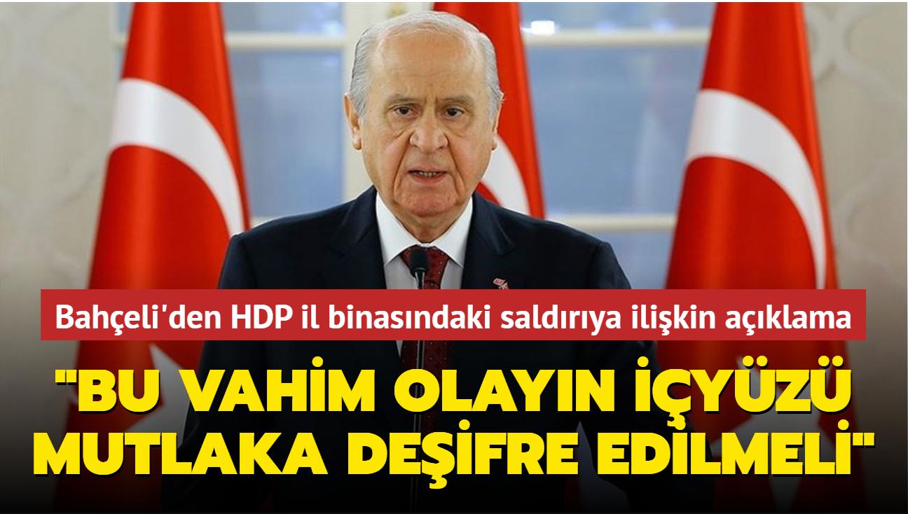 """MHP lideri Bahçeli'den HDP İzmir İl binasına yapılan saldırıya ilişkin açıklama: """"Bu vahim olayın içyüzü mutlaka deşifre edilmeli"""""""
