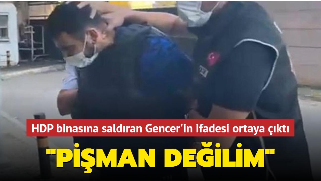 HDP binasına saldıran Gencer'in ifadesi ortaya çıktı: Pişman değilim