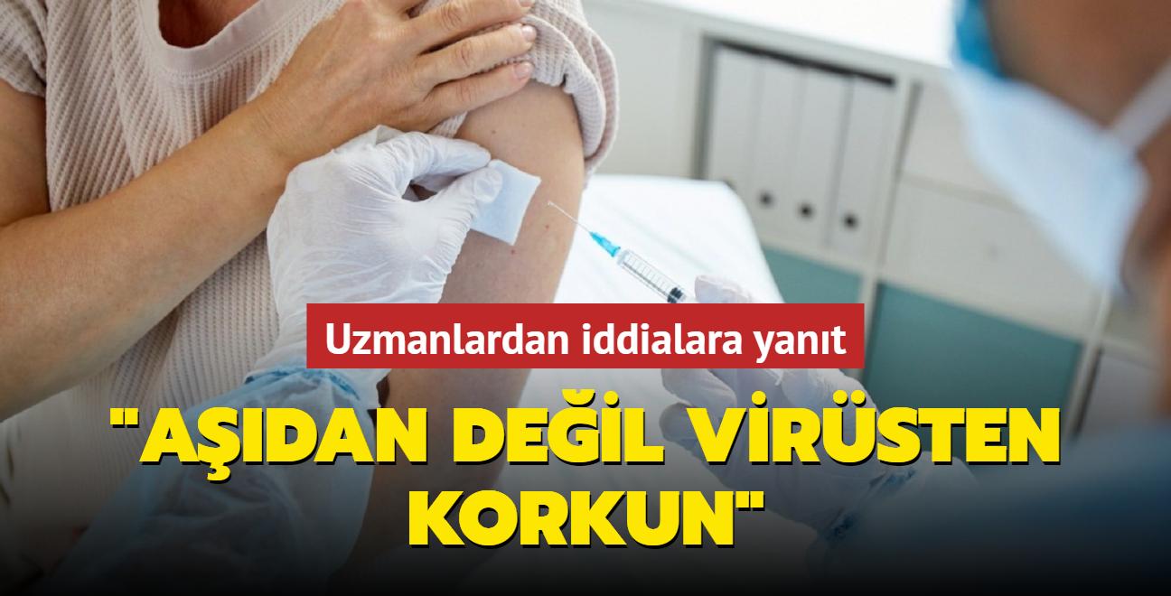 Uzmanlardan sosyal medyadaki iddialara yanıt: Aşıdan değil virüsten korkun