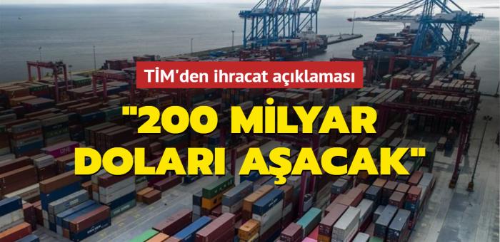 """TİM'den ihracat açıklaması: """"200 milyar doları aşacak"""""""