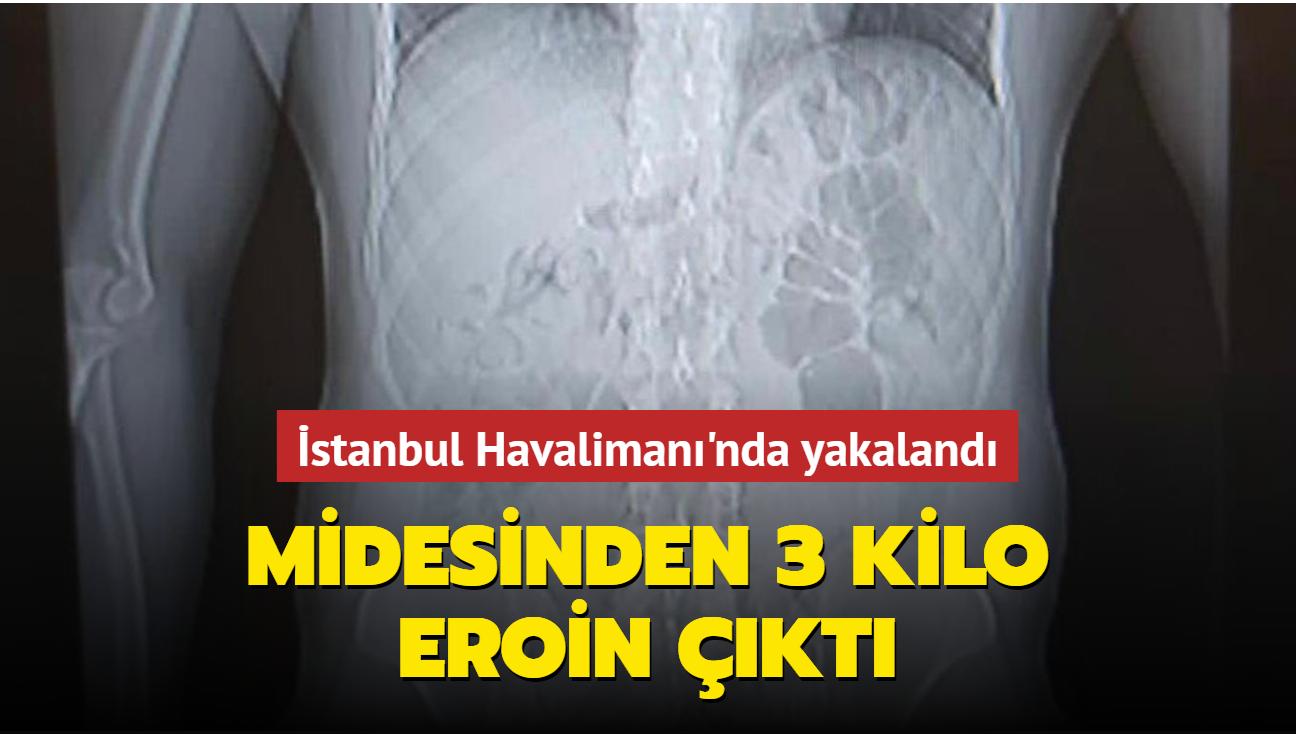 İstanbul Havalimanı'nda yakalanan turistin midesinden 3 kilo eroin çıktı