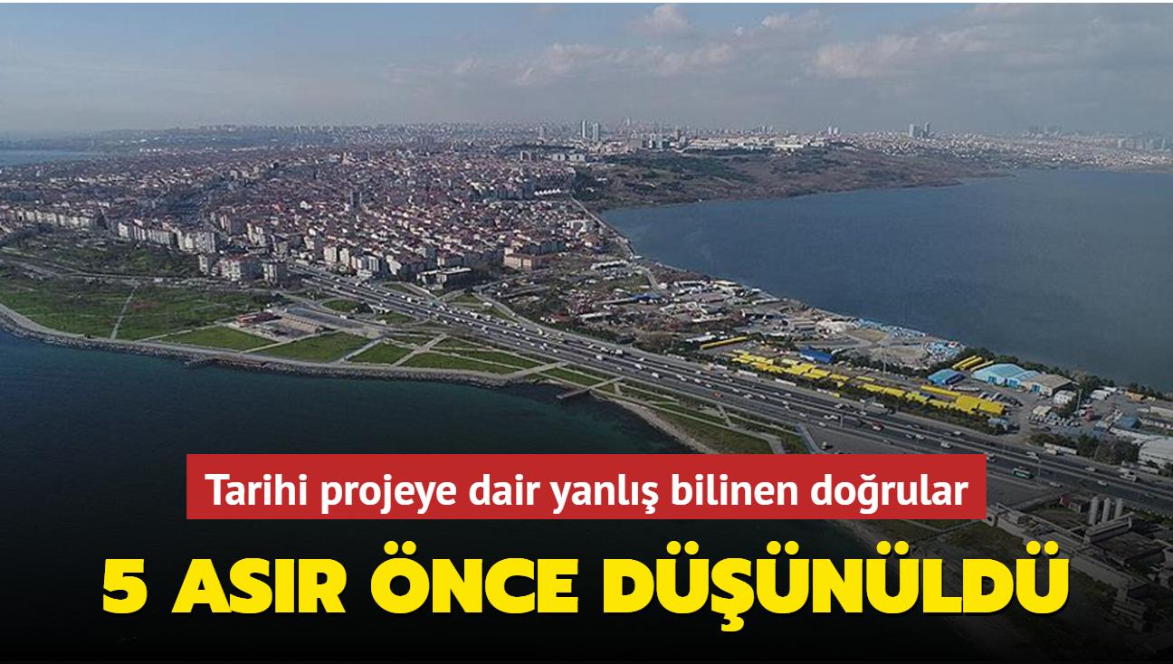Kanal İstanbul'un fikri zemini 5 asır öncesine dayanıyor