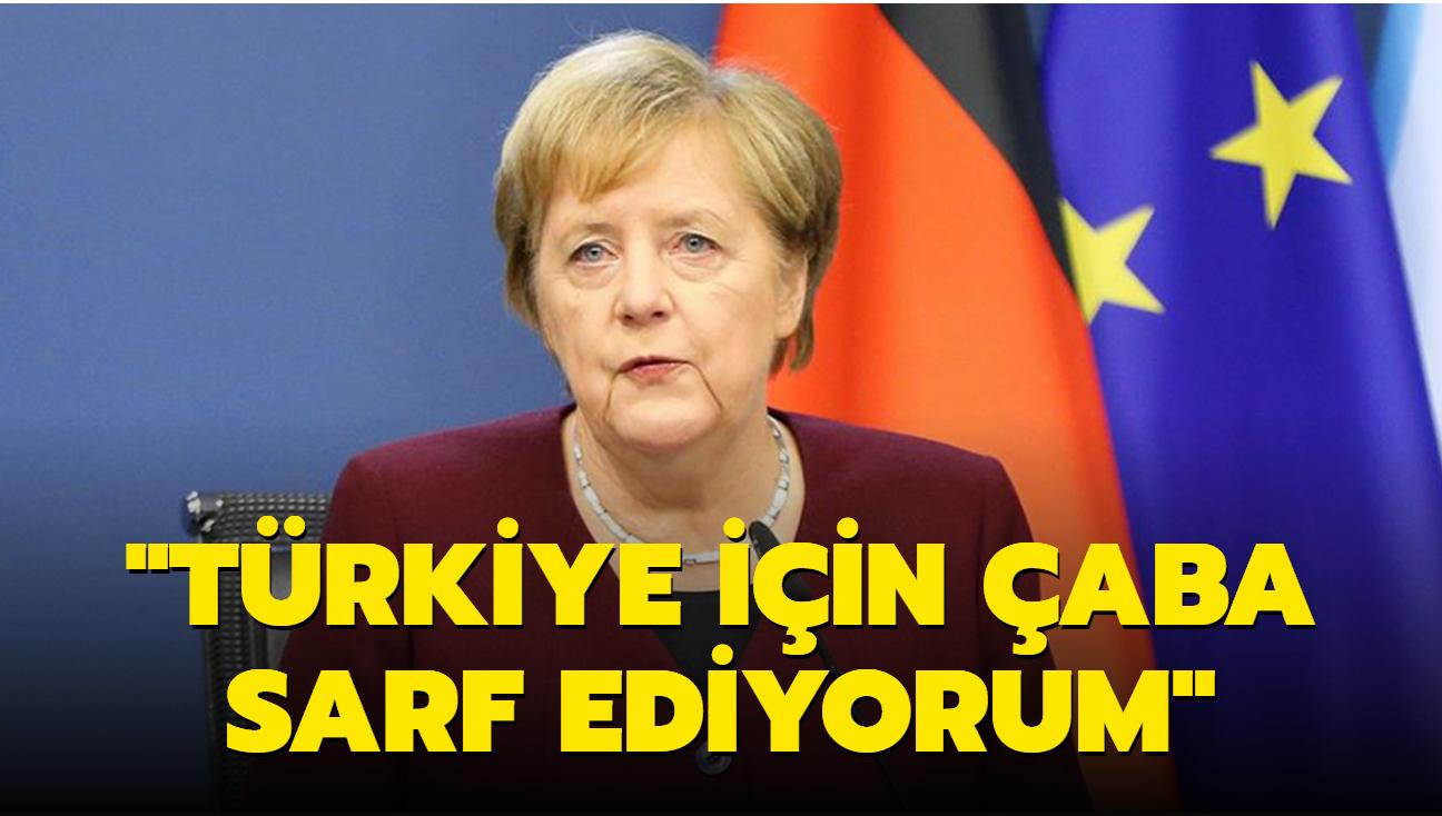 Merkel övgülere doyamadı: Türkiye için çaba sarf ediyorum