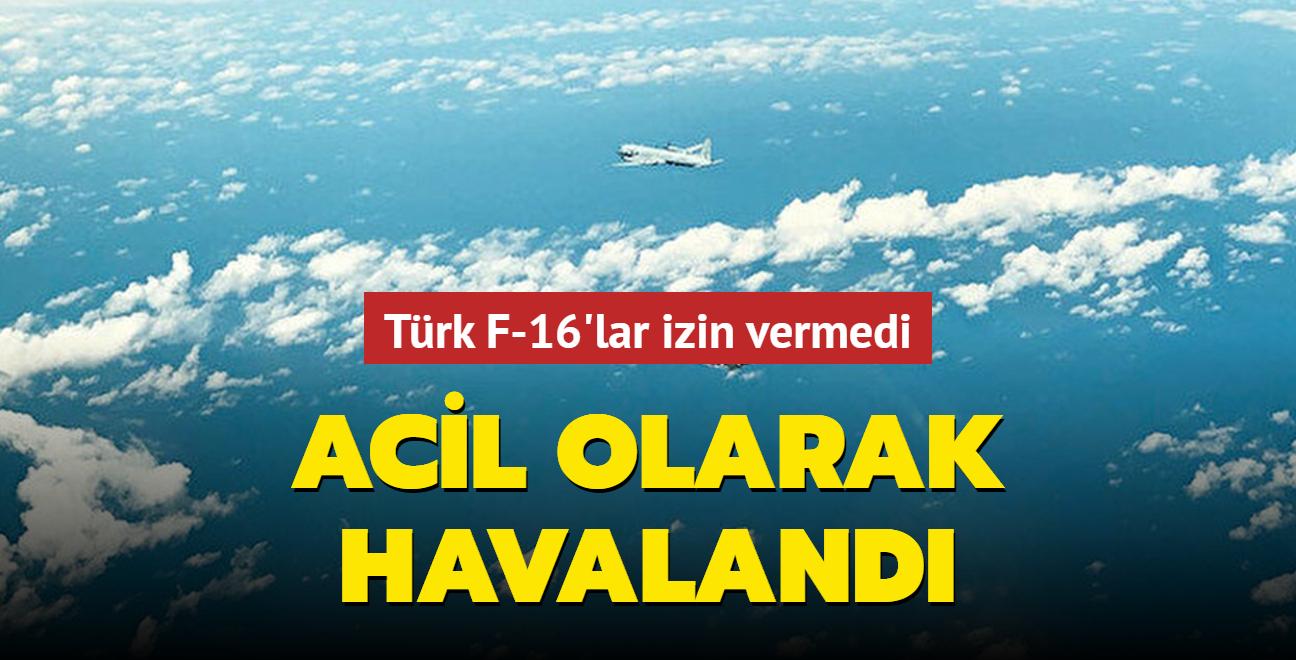 Türk F-16'lar izin vermedi: Acil olarak havalandı