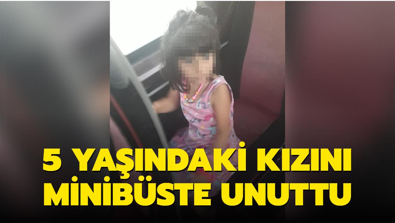 5 yaşındaki kızını minibüste unuttu