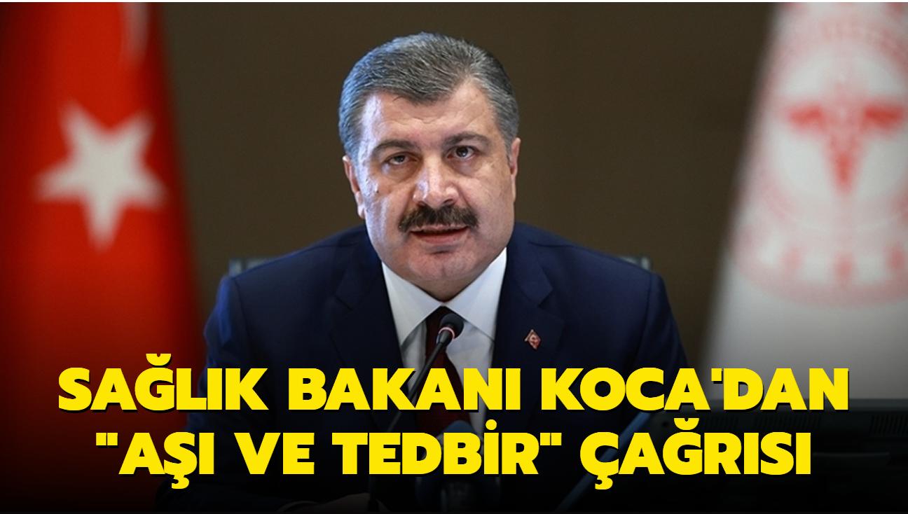"""Sağlık Bakanı Fahrettin Koca'dan """"aşı ve tedbir"""" çağrısı"""