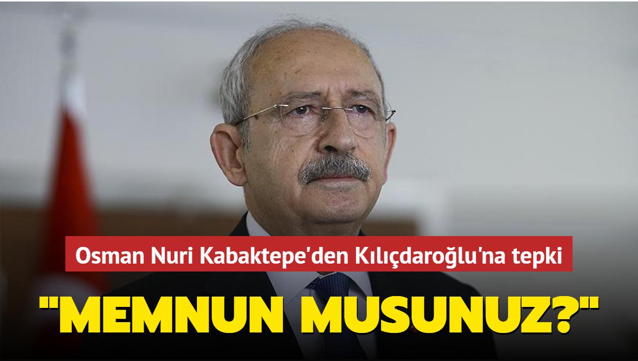 """Osman Nuri Kabaktepe'den Kılıçdaroğlu'na tepki: Memnun musunuz"""""""