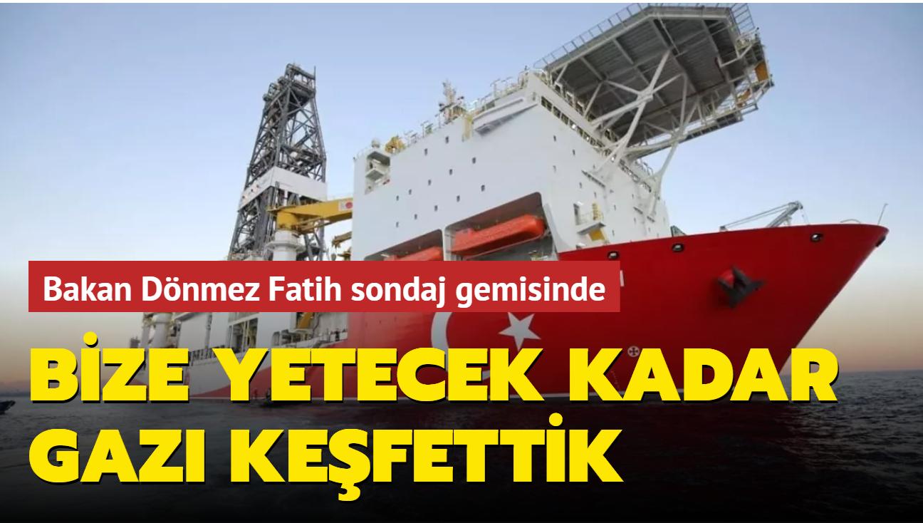 Bakan Dönmez Fatih sondaj gemisinde: Bize yetecek kadar gazı keşfettik
