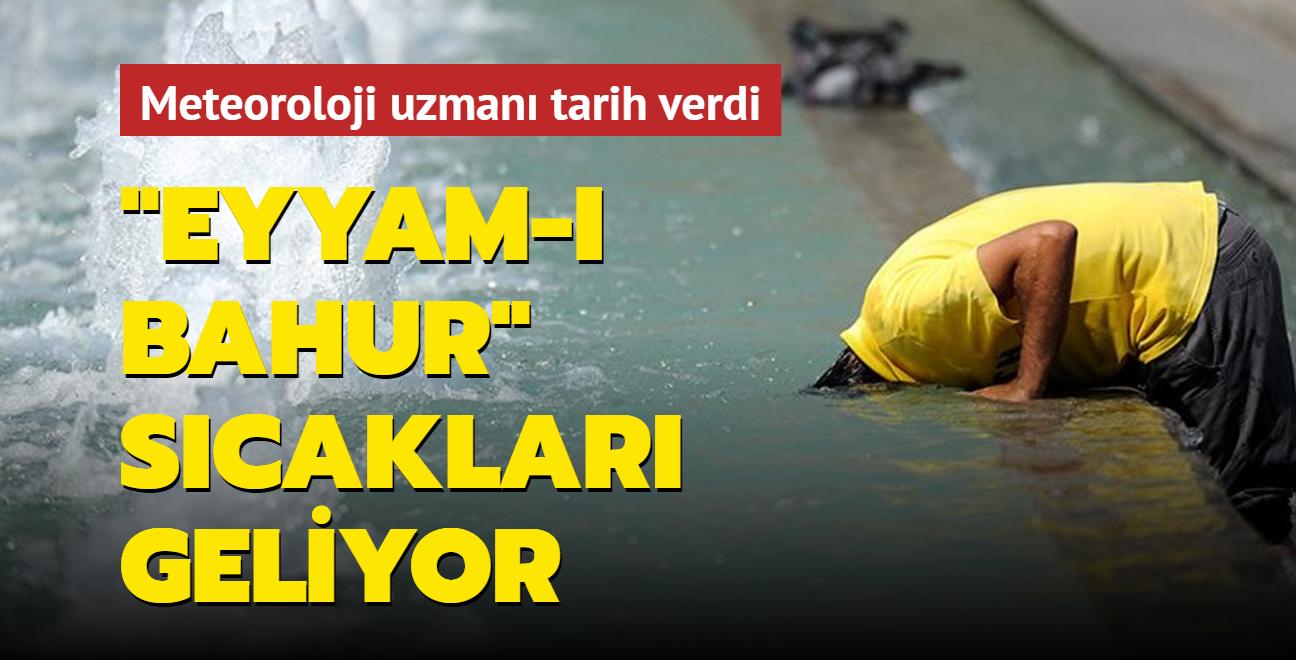 Meteoroloji uzmanı tarih verdi: 'Eyyam-ı bahur' sıcakları geliyor