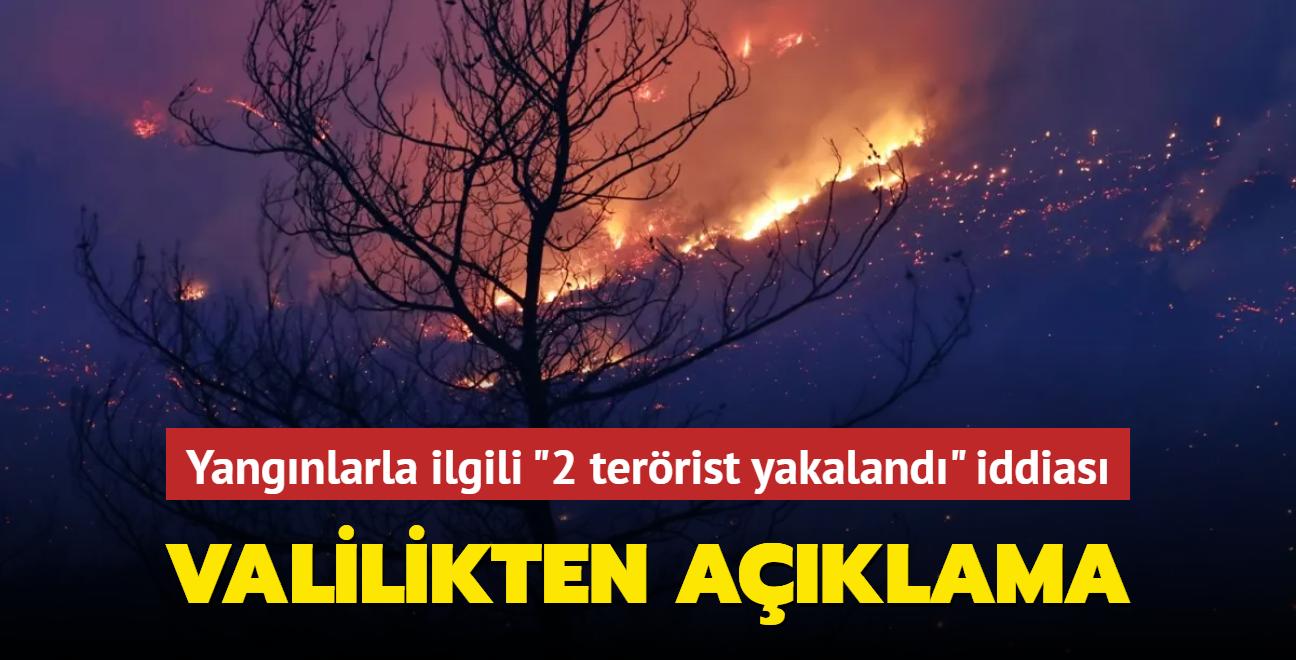 Orman yangınlarıyla ilgili 2 terörist yakalandı iddiası... Valilikten açıklama