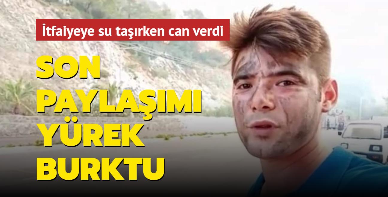 İtfaiyeye su taşırken can veren 25 yaşındaki Şahin Akdemir'in son paylaşımı yürek burktu