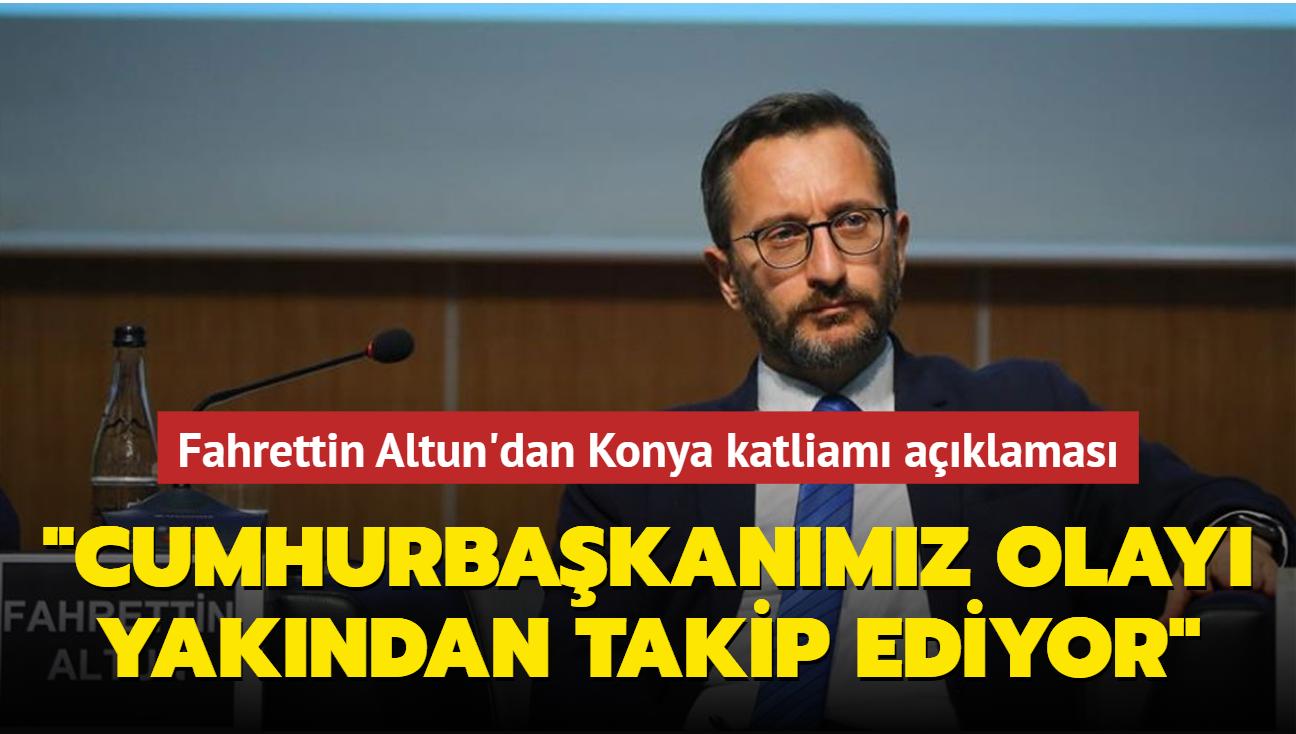 Fahrettin Altun'dan Konya katliamı açıklaması: Cumhurbaşkanımız olayı yakından takip etmektedir