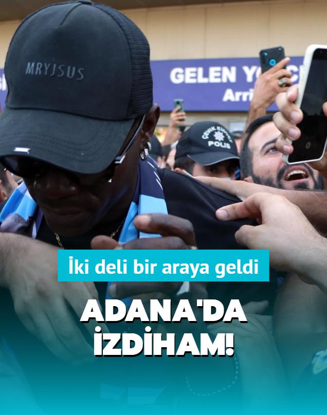 İki deli bir araya geldi: Adana'da Balotelli izdihamı