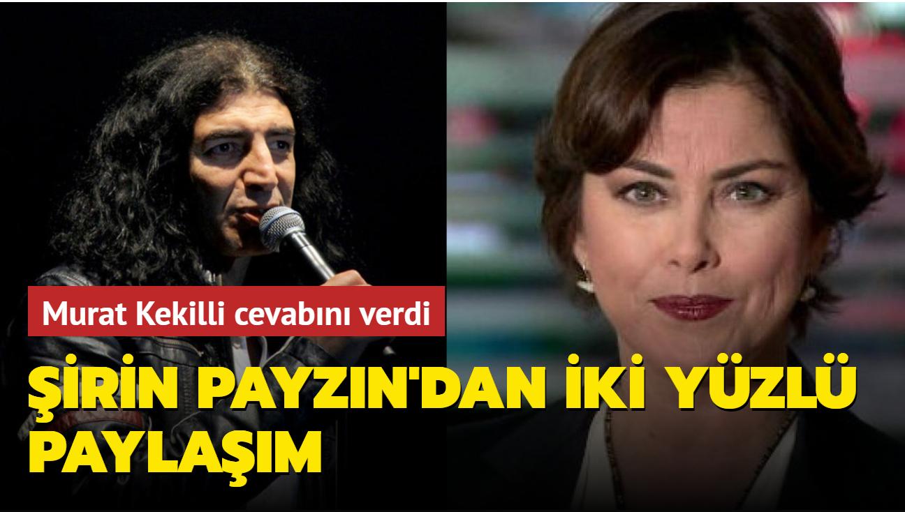 Murat Kekilli, Şirin Payzın'ın iki yüzlülüğünü ortaya koydu