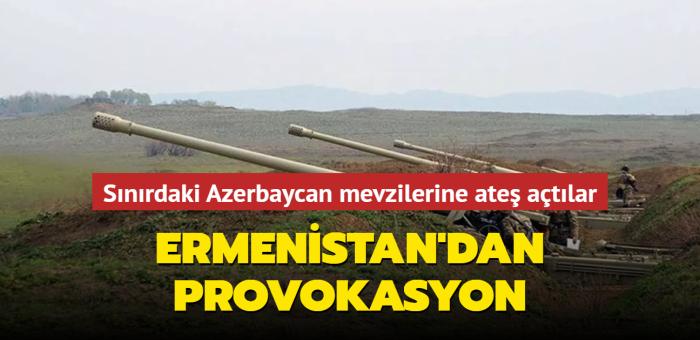 Azerbaycan mevzilerine ateş açtılar