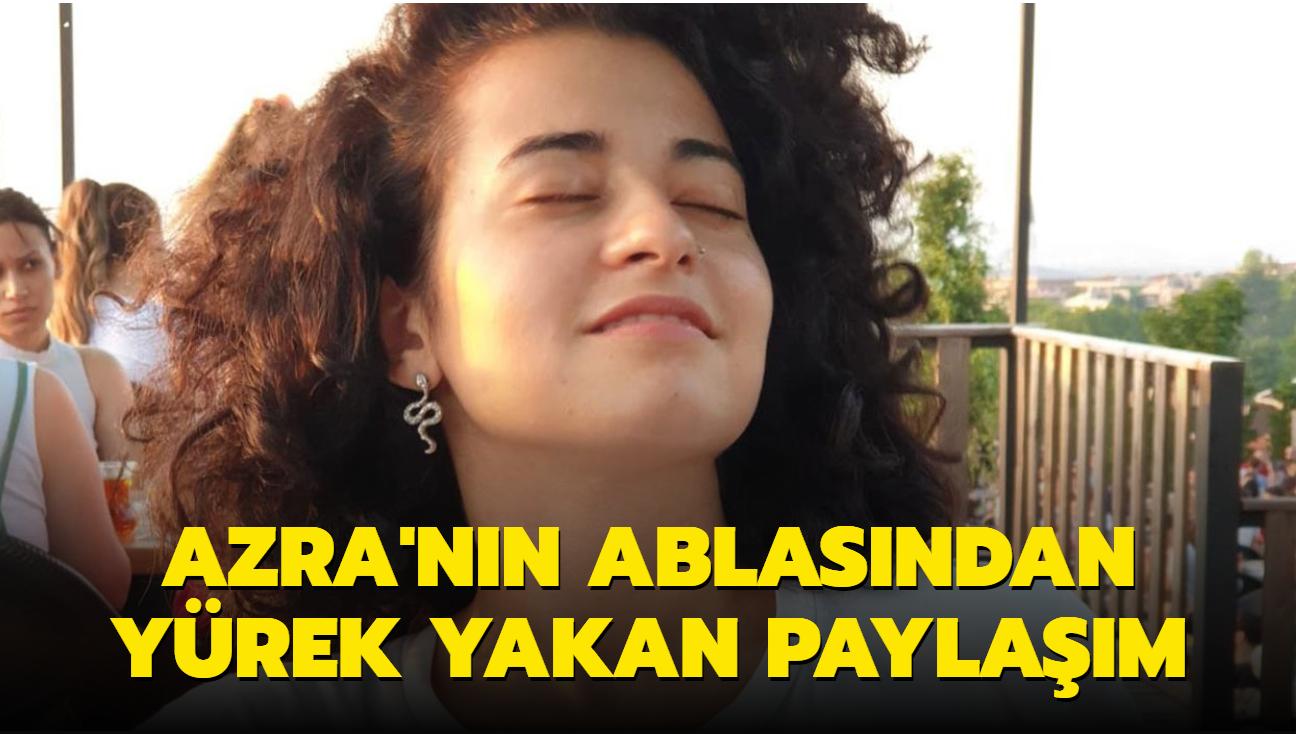 "Azra'nın ablasından yürek yakan paylaşım: Huzurda mısın"""
