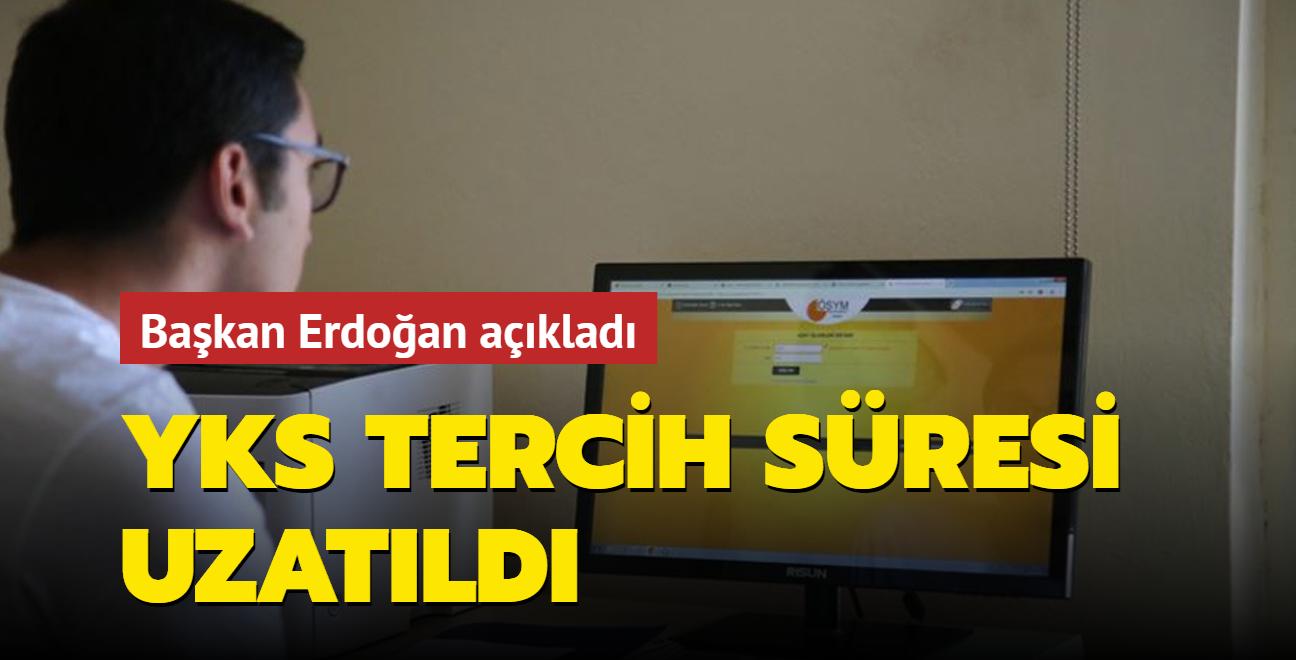 Başkan Erdoğan açıkladı... YKS tercih süresi uzatıldı