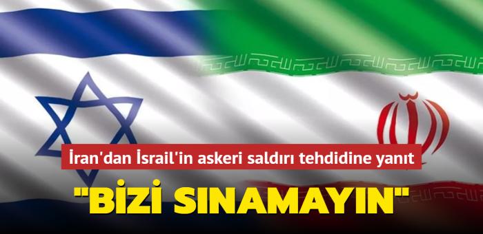 İran'dan İsrail'in askeri saldırı tehdidine yanıt: Bizi sınamayın