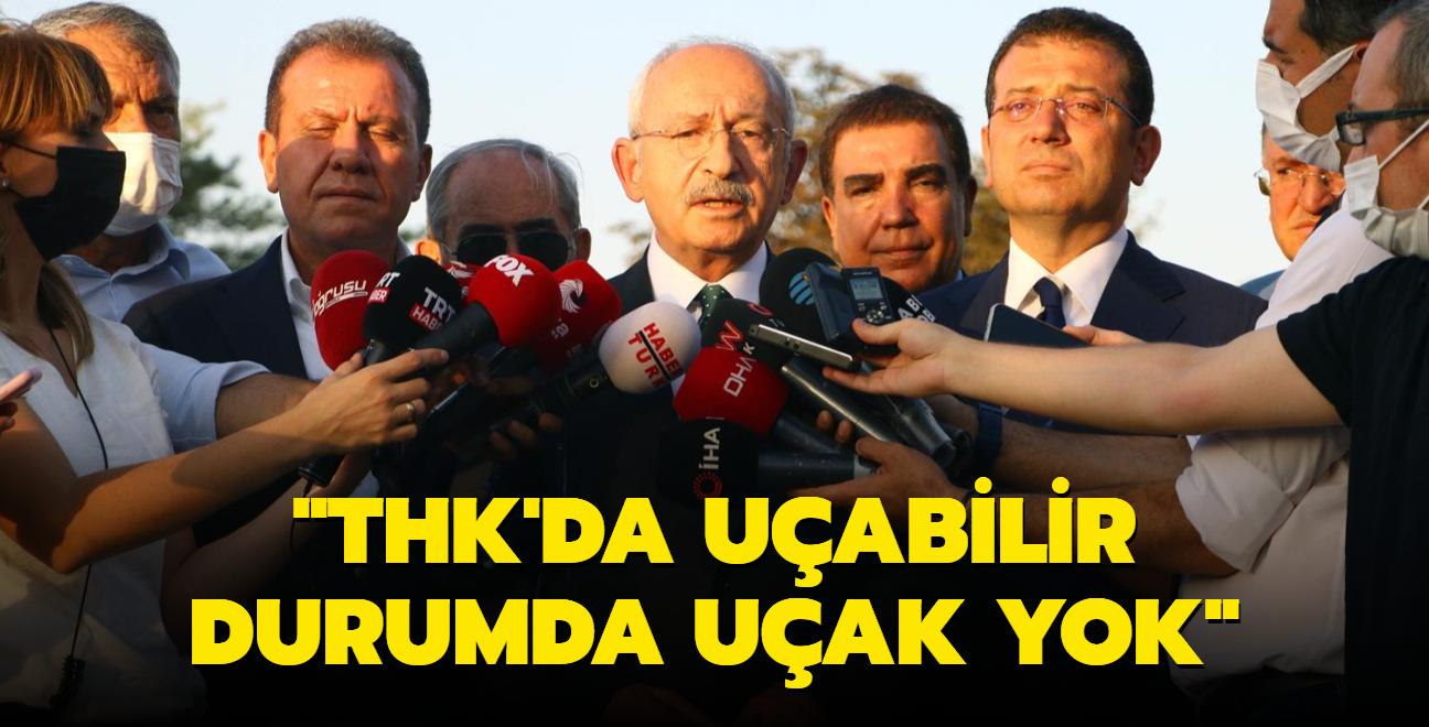 Kılıçdaroğlu: THK'da uçabilir durumda uçak yok