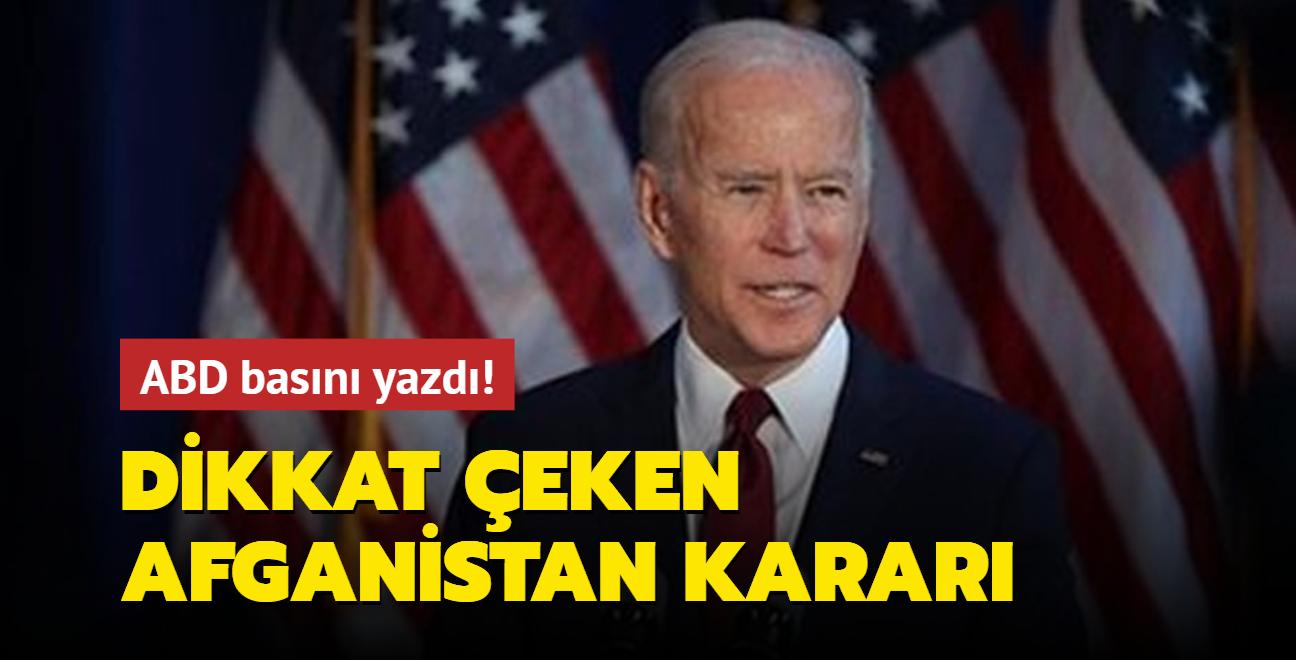 ABD basını yazdı! Biden'dan dikkat çeken Afganistan kararı